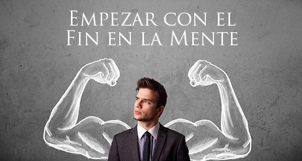 Empezar con el Fin en la Mente | Luis Villegas Online